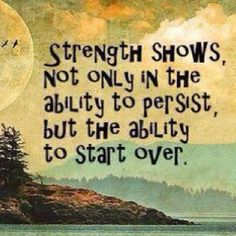 Strength to start over