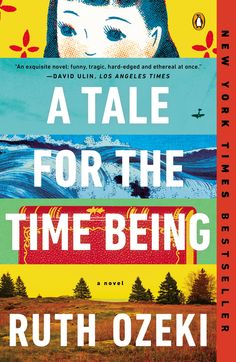 Best Books of 2013--A TALE FOR THE TIME BEING by Ruth Ozeki--In Tokyo, sixteen-year-old Nao has decided there's only one escape from her aching loneliness and her classmates' bullying. But before she ends it all, Nao first plans to document the life of her great grandmother, a Buddhist nun who's lived more than a century. A diary is Nao's only solace—and will touch lives in ways she can scarcely imagine.