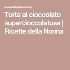 Torta al cioccolato supercioccolatosa | Ricette della Nonna