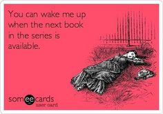 I keep telling myself to wait untill a series finishes to read it... and my friends keep telling me I have to READ IT NOW. They win.