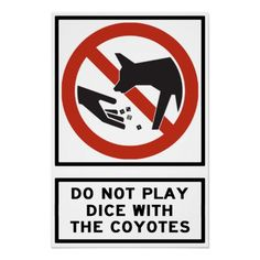 Do Not Play Dice with the Coyotes Highway Sign Poster
