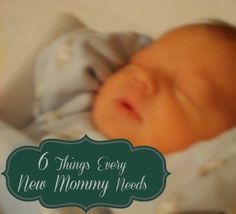 If you are pregnant or are a new mom you need to read 6 things a mom needs