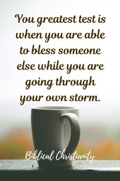 Your greatest test is when you are able to bless someone else while you are going through your own storm.