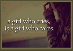 A girl who cries, is a girl who cares Care Quotes, Best Quotes, No One Cares Quotes, Quotes About Everything, Let It Out, Who Cares, Broken Heart Quotes, Totally Me, He Loves Me