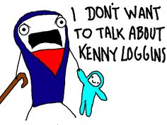 """Go read this now! Just do it! -- """"The Year Kenny Loggins Ruined Christmas"""" by Hyperbole and a Half"""