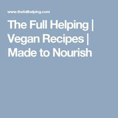 The Full Helping | Vegan Recipes | Made to Nourish