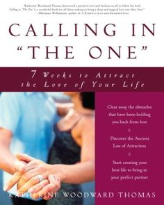 """Calling in """"The One"""": 7 Weeks to Attract the Love of Your Life by Katherine Woodward Thomas http://smile.amazon.com/dp/1400049296/ref=cm_sw_r_pi_dp_E8QBub0282M8X"""