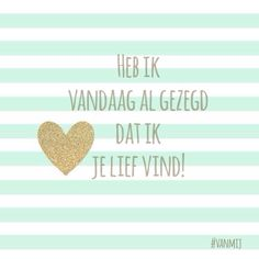 Love & hug Quotes : QUOTATION – Image : Quotes Of the day – Description Heb ik vandaag al gezegd dat ik je lief vind! Sharing is Caring – Don't forget to share this quote ! Hug Quotes, Crush Quotes, Happy Quotes, Words Quotes, Bible Quotes, Funny Quotes, Letting Go Of Love Quotes, My Daughter Quotes, Dutch Words