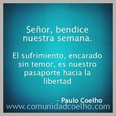 Señor, bendice nuestra semana. El sufrimiento, encarado sin temor, es nuestro pasaporte hacia la libertad - @Paulo Fernandes Fernandes Fernandes Coelho - www.comunidadcoelho.com | #bendición #bendiciones #sufrimiento #temor #libertad #love #loveit #paulocoelho #coelho #comunidadcoelho #coelhoquote #instacoelho #igpaulocoelho #igerscoelho #igers #igers #instaquote #quote #cita #quoteoftheday