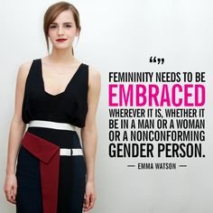 """""""Femininity needs to be embraced wherever it is, whether it be in a man or a woman or a nonconforming gender person."""" —in an interview with Facebook about the #HeForShe campaign, March 2015"""