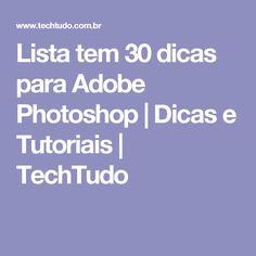 Lista tem 30 dicas para Adobe Photoshop | Dicas e Tutoriais | TechTudo