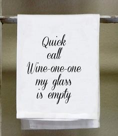 "Wine Kitchen Towel,Dish Towel, white decorative ""Quick call wine one one my glass is empty"" funny wine sayings by barandbistroco on Etsy Dish Towels, Hand Towels, Tea Towels, Wine Glass Sayings, Funny Wine Sayings, Wine Purse, Stencils, Wine Signs, Wine Craft"