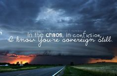 """""""In the chaos, in confusion. I know you're sovereign still."""" - Hillsong <3"""