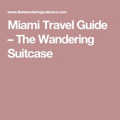 Miami Travel Guide – The Wandering Suitcase