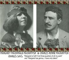 Charles Rennie Mackintosh, credits his wife for being an inspiration, and partner in art.