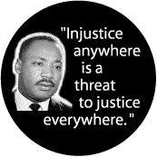 Injustice anywhere is a threat to justice everywhere -- Martin Luther King, Jr. Quote BUTTON