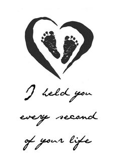 "Miscarriage Quotes, ""I held you every second of your life"" Angel Baby Miscarriage Tattoo, Miscarriage Quotes, Miscarriage Awareness, Stillborn Quotes, Miscarriage Remembrance, Grieving Quotes, Tattoos Skull, Baby Tattoos, Vic Fuentes"
