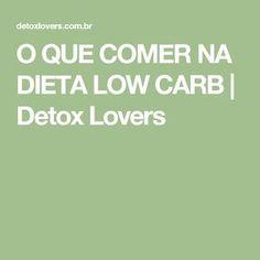 O QUE COMER NA DIETA LOW CARB   Detox Lovers