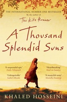 """I don't even know where to start to recommend you to read this novel. I cried out loud a few times while in my morning train. The story of these two women is really moving and it is very well mixed with the History of Afghanistan over 30 years. I felt even more lucky to be a woman born where I am born. """"A Thousand Splendid Suns"""" from Khaled Hosseini."""