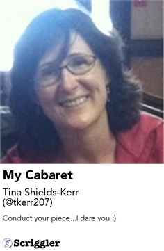 My Cabaret by Tina Shields-Kerr (@tkerr207) https://scriggler.com/detailPost/story/54526 Conduct your piece...I dare you ;)