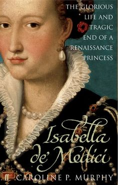 Buy Isabella de'Medici: The Glorious Life and Tragic End of a Renaissance Princess by Caroline P. Murphy and Read this Book on Kobo's Free Apps. Discover Kobo's Vast Collection of Ebooks and Audiobooks Today - Over 4 Million Titles! Reading Lists, Book Lists, Reading Wall, Books To Read, My Books, Library Books, Historical Fiction Books, Book Suggestions, Book Recommendations
