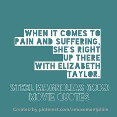 Steel Magnolias - Movie Quotes yep I use this one often, I know some that rival Elizabeth. Steel Magnolias Quotes, Steel Magnolias 1989, Tv Quotes, Best Quotes, Funny Quotes, Funniest Quotes, Magnolia Movie, Hollywood Scenes, Favorite Movie Quotes