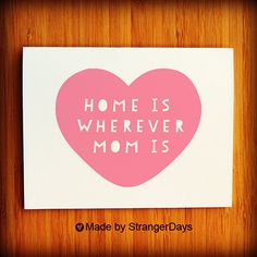 """Valentine's Day Card  """" Home is wherever mom is """" Greeting card. Home is wherever. Handmade Blank Card. $4.00, via Etsy."""
