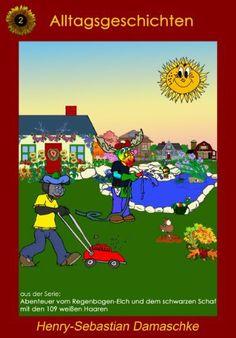 Alltagsgeschichten (Abenteuer vom Regenbogen-Elch und dem schwarzen Schaf mit den 109 weißen Haaren) von Henry-Sebastian Damaschke, http://www.amazon.de/dp/B00FT91740/ref=cm_sw_r_pi_dp_mWIetb17YSHXQ