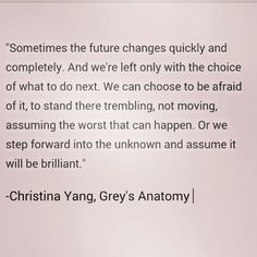 Last words of christina yang from greys anatomy. So inspirational