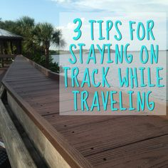 3 Tips for Staying On Track While Traveling