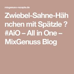 Zwiebel-Sahne-Hähnchen mit Spätzle 😍 #AiO – All in One – MixGenuss Blog