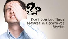 You cannot afford to learn from your own mistakes always; hence avoid these common mistakes mentioned in the article committed by e-commerce startups.