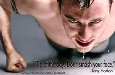 """""""Tip of the day, don't smash your face"""" #beachbody #workout #quote #tonyhorton #chumcubo #p90x"""