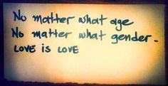 No matter what age, no matter what gender, love is love.