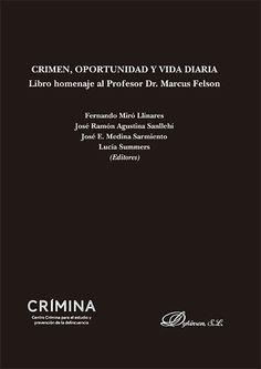 Crimen, oportunidad y vida diaria : libro homenaje al profesor Dr. Marcus Felson / editores, Fernando Miró Llinares ... [et al.] ; [autores, Aebi, Marcelo ... et al.].. -- Madrid : Dykinson, [2015]