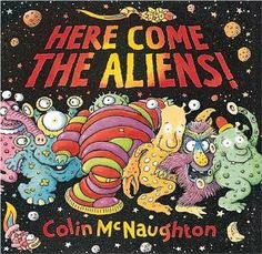 Here Come the Aliens! by Colin McNaughton. $17.37. Author: Colin McNaughton. Publisher: Candlewick (October 6, 1997). Man your battle stations! A fleet of spaceships is heading this way, and each extraterrestrial crew is stranger than the next. Colin McNaughton's aliens may be a scary bunch, but we've got a hunch that earthlings everywhere will flip for them. Full color.                                                         Show more                               ...