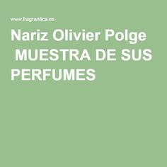 Nariz Olivier Polge MUESTRA DE SUS PERFUMES