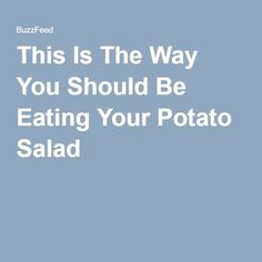 This Is The Way You Should Be Eating Your Potato Salad