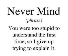 When I say Never Mind what I really mean is.