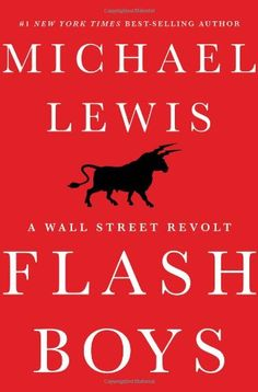 Flash Boys: A Wall Street Revolt by Michael Lewis. Michael Lewis returns to the financial world with a new book that gives readers a ringside seat as the biggest story in years prepares to hit Wall Street. Best Books Of 2014, New Books, Good Books, Books To Read, Popular Books, Flash Boys, O Flash, Wall Street, High Frequency Trading