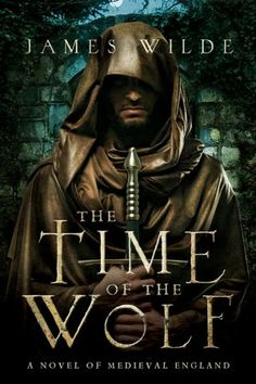 New 11/30/12. The Time of the Wolf: A Novel of Medieval England by James Wilde  ...A rousing historical novel that rescues one of England's forgotten heroes from the mists of early medieval history and brings him to brutal and bloody life...