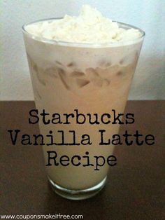 Coupons Make it Free Blog: Iced Vanilla Latte Starbucks Copycat Recipe ||| tells you how to make the vanilla syrup too