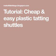 Tutorial: Cheap & easy plastic tatting shuttles