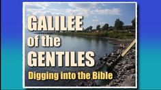 Evidence for Bible Truth - Part 5, Galilee of the Gentiles