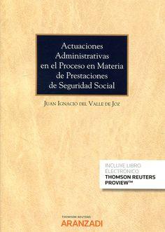 Actuaciones administrativas en el proceso en materia de prestaciones de seguridad social / Juan Ignacio del Valle de Joz. Thomson Reuters Aranzadi, 2017