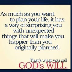 God's Will. Yup. God knows better than me how to best use my days.