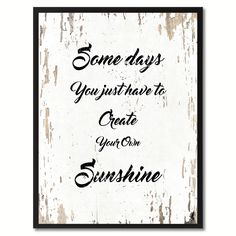 Shop for Some Days You Just Have To Create Your Own Sunshine Inspirational Quote Saying Canvas Print Picture Frame Home Decor Wall Art. Get free delivery On EVERYTHING* Overstock - Your Online Art Gallery Store! Meaningful Quotes, Inspirational Quotes, Motivational, Home Decor Wall Art, Room Decor, Romance, Start Up Business, Handmade Art, Handmade Products