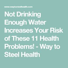 Not Drinking Enough Water Increases Your Risk of These 11 Health Problems! - Way to Steel Health