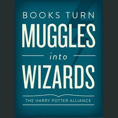 http://store.dftba.com/products/books-turn-muggles-into-wizards-poster Books Turn Muggles Into Wizards Poster - Books turn muggles into wizards. It's a fact. Look it up on Wikipedia if you don't believe me! ^ buy it, frame it, hang it on the wall next to the bookshelf