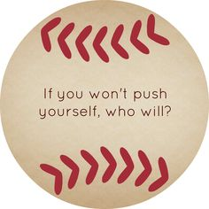 #motivation of the day. If you won't push yourself, who will?